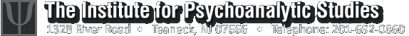 The Institute for Psychoanalytic Studies of Teaneck, New Jersey offers courses based upon a classical psychoanalytic foundation with attention to recent developments in psychoanalysis